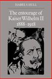 The Entourage of Kaiser Wilhelm II, 1888-1918, Hull, Isabel V., 052153321X