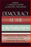 Democracy at the Crossroads : International Perspectives on Critical Global Citizenship Education, , 0739123211