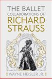 The Ballet Collaborations of Richard Strauss, Heisler Jr., Wayne, 1580463215
