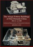 The Mingqi Pottery Buildings of Han Dynasty China, 206 BC - AD 220, Guo, Qinghua, 1845193210