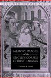 Memory, Images, and the English Corpus Christi Drama, Theodore K. Lerud, 0230603211