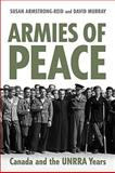 Armies of Peace : Canada and the UNRRA Years, Armstrong-Reid, Susan and Murray, David, 0802093213