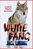 White Fang - Large Print Edition, Jack London, 1494253216