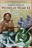 Forgotten Heroes of World War II : Personal Accounts of Ordinary Soldiers, Simmons, Thomas E., 1581823215
