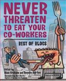 Never Threaten to Eat Your Co-Workers : Best of Blogs, Graham, Alan, 1590593219