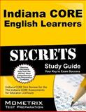 Indiana Core English Learners Secrets Study Guide : Indiana CORE Test Review for the Indiana CORE Assessments for Educator Licensure, Indiana CORE Exam Secrets Test Prep Team, 1630943215