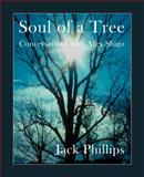 Soul of a Tree : Conversations with Alex Shigo on the Nature of Tree Care, Phillips, Jack, 0943563224