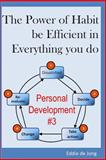The Power of Habit: Be Efficient in Everything You Do, Eddie de Jong, 1500383228