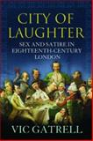 City of Laughter : Sex and Satire in Eighteenth-Century London, Gatrell, Vic, 1843543222