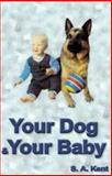 Your Dog and Your Baby : A Practical Guide, Kent, Silvia, 1873483228
