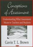 Conceptions of Assessment : Understanding What Assessment Means to Teachers and Students, Brown, Gavin T. L., 1604563222