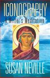 Iconography : A Writer's Meditation, Neville, Susan, 0253343224