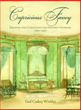 Capricious Fancy : Draping and Curtaining the Historic Interior, 1800-1930, Winkler, Gail Caskey, 0812243226