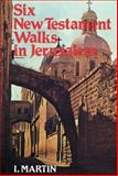 Six New Testament Walks in Jerusalem, I. Martin, 0929093224