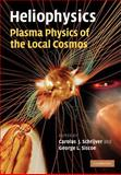 Heliophysics: Plasma Physics of the Local Cosmos, Schrijver, Carolus J. and Siscoe, George L., 1107403227