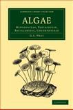 Algae: Volume 1, Myxophyceae, Peridinieae, Bacillarieae, Chlorphyceae, West, G. S., 1108013228