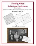 Family Maps of Polk County, Arkansas, Deluxe Edition : With Homesteads, Roads, Waterways, Towns, Cemeteries, Railroads, and More, Boyd, Gregory A., 1420313223