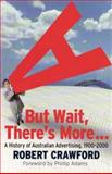 But Wait, There's More... : A History of Australian Advertising, 1900-2000, Crawford, Robert, 0522853226