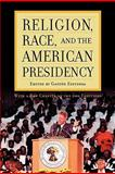 Religion, Race, and the American Presidency, Espinosa, Gastón and Calfano, Brian Robert, 0742563227