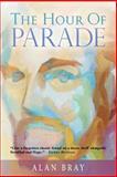 The Hour of Parade, Alan Bray, 1490463224