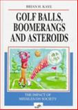 Golf Balls, Boomerangs and Asteroids : The Impact of Missiles on Society, Kaye, B. H., 3527293221