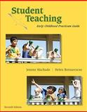 Student Teaching : Early Childhood Practicum Guide, Machado, Jeanne M. and Botnarescue, Helen Meyer, 0495813222