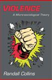 Violence : A Micro-Sociological Theory, Collins, Randall, 0691143226