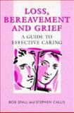 Loss, Bereavement and Grief : A Guide to Effective Caring, Spall, Bob and Callis, Stephen, 0748733221
