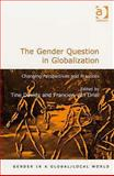 The Gender Question in Globalization : Changing Perspectives and Practices, Davids, Tine and Van Driel, Francien, 0754673227