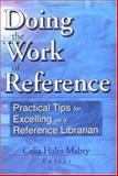Doing the Work of Reference : Practical Tips for Excelling As a Reference Librarian, Linda S Katz, 0789013223