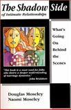 The Shadow Side of Intimate Relationships : What's Going on Behind the Scenes, Mosley, Douglas and Mosley, Naomi, 1880823225