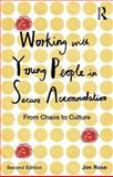 Working with Young People in Secure Accommodation : From Chaos to Culture, Rose, Jim, 0415843227