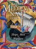 England's Medieval Navy, 1066-1509 : Ships, Men and Warfare, Rose, Susan, 0773543228