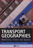 Transport Geographies : Mobilities, Flows and Spaces, , 1405153229