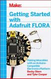 Getting Started with Adafruit Flora : Making Wearables with an Arduino-Compatible Electronics Platform, Stern, Rebecca and Cooper, Tyler, 1457183226