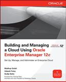 Building and Managing a Cloud Using Oracle Enterprise Manager 12c, Gulati, Madhup and Fulay, Adeesh, 0071763228