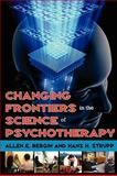 Changing Frontiers in the Science of Psychotherapy, Bergin, Allen E. and Strupp, Hans H., 0202363228