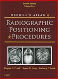 Merrill's Atlas of Radiographic Positioning and Procedures : Volume 2, Frank, Eugene D. and Long, Bruce W., 0323073220