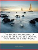 The Secrets of Angling [A Poem] by I D Repr , by J Dennys, with Intr by T Westwood, John Dennys, 1143623223