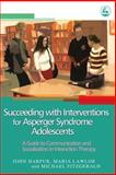 Succeeding with Interventions for Asperger Syndrome Adolescents, John Harpur and Maria Lawlor, 1843103222