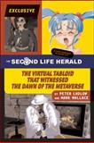 The Second Life Herald : The Virtual Tabloid That Witnessed the Dawn of the Metaverse, Ludlow, Peter and Wallace, Mark, 0262513226