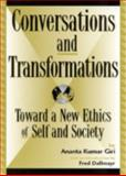 Conversations and Transformations : Toward a New Ethics of Self and Society, Giri, Kumar Ananta, 0739103229