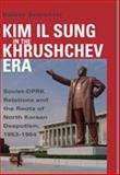 Kim Il Sung in the Krushchev ERA : Soviet-DPRK Relations and the Roots of North Korean Despotism, 1953-1964, Szalontai, Balazs, 0804753229