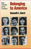 Belonging to America : Equal Citizenship and the Constitution, Karst, Kenneth L., 0300043228