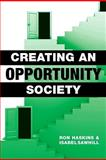 Creating an Opportunity Society, Haskins, Ron and Sawhill, Isabel V., 0815703228