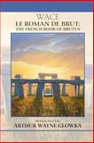Le Roman de Brut : The French Book of Brutus, Wace and Glowka, Arthur Wayne, 0866983228