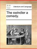 The Swindler a Comedy, See Notes Multiple Contributors, 1170333222