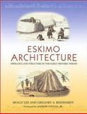 Eskimo Architecture, Molly Lee and Gregory A. Reinhardt, 1889963224