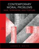 Contemporary Moral Problems : War, Terrorism, and Torture, White, James E., 0495553220
