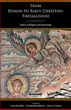 From Roman to Early Christian Thessalonike : Studies in Religion and Archaeology, , 0674053222